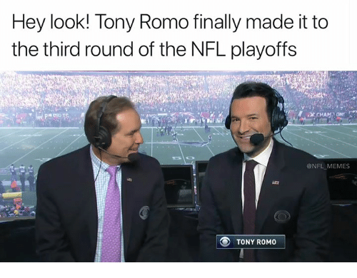 Tony Romo: Hey look! Tony Romo finally made it to  the third round of the NFL playoffs  @NFL_ MEMES  TONY ROMO