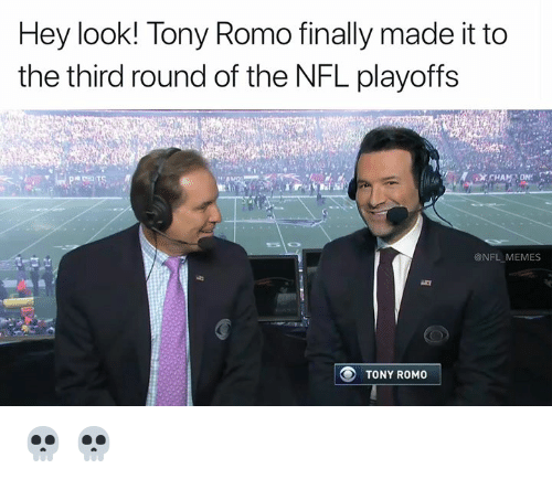 Tony Romo: Hey look! Tony Romo finally made it to  the third round of the NFL playoffs  @NFL MEMES  TONY ROMO 💀 💀