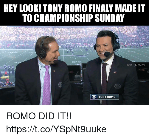 Tony Romo: HEY LOOK! TONY ROMO FINALY MADET  TO CHAMPIONSHIP SUNDAY  @NFL MEMES  TONY ROMO ROMO DID IT!! https://t.co/YSpNt9uuke