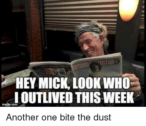 Keith Richards: HEY MICK, LOOK WHOS  I OUTLINED THIS WEEK Another one bite the dust