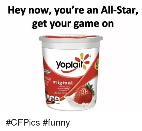 All Star, Memes, and 🤖: Hey now, you're an All-Star,  get your game on  yoplaira  original  strawberry #CFPics #funny
