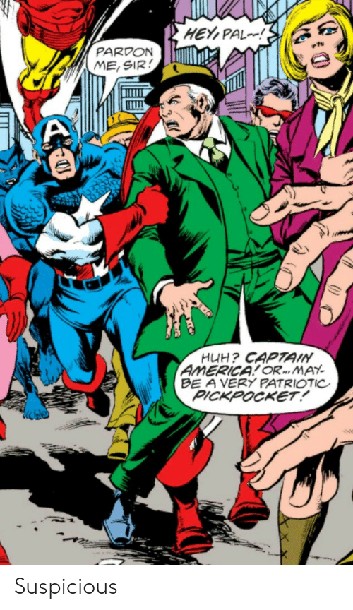 Captain America: HEY,PAL!  PARDON  ME,SIR  HUH? CAPTAIN  AMERICA! OR... MAY  BE A VERY PATRIOTIC  PICKPOCKET! Suspicious