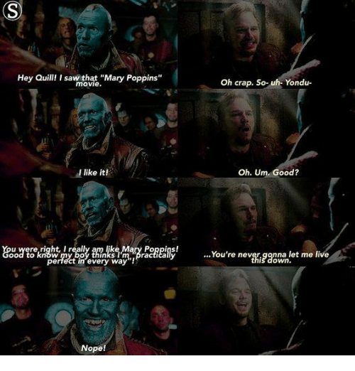 """yondu: Hey Quill! I saw tha """"Mary Poppins  Oh crap. So-uh- Yondu-  movie  l like it!  Oh. Um. Good?  guodere de  gre  pase lls!  You're neve reaco..et me live  ...You're never gonna let me live  pertect in every way  everyway  is down.  Nope!"""