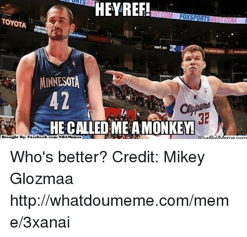 Facebook, Meme, and Nba: HEY REF!  FONSPORTS  EST COM  TOYOTA  veri on ATL  MINNESOTA  HE CALLED MEAMONKEY  Brought Bye Facebook comf NBAMemes  WhatDou Who's better?