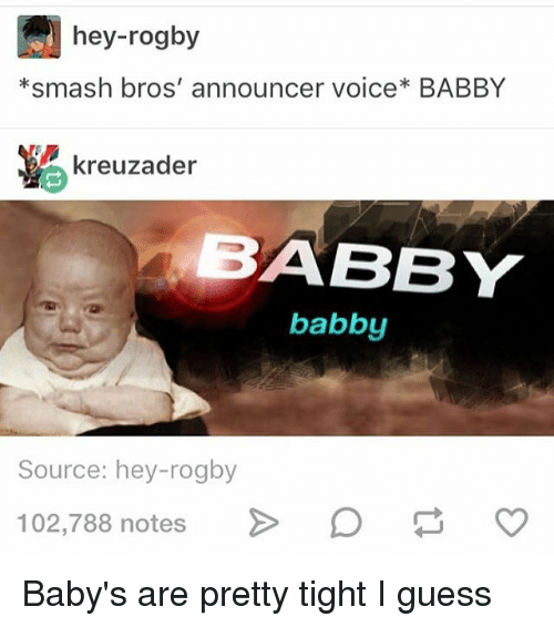 Guess, Voice, and Trendy: hey-rogby  ksmash bros' announcer voice* BABBY  kreuzader  ABBY  babby  Source: hey-rogby  102,788 notes  O Baby's are pretty tight I guess