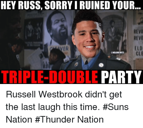 Nba, Party, and Russell Westbrook: HEY RUSS, SORRYIRUINED YOUR..  REV0  REVO  ELD  NBAMEMES  PARTY  TRIPLE-DOUBLE Russell Westbrook didn't get the last laugh this time. #Suns Nation #Thunder Nation