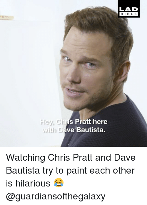 Chris Pratt, Memes, and Bible: Hey, s Pratt here  with Dave Bautista.  BIBLE Watching Chris Pratt and Dave Bautista try to paint each other is hilarious 😂 @guardiansofthegalaxy