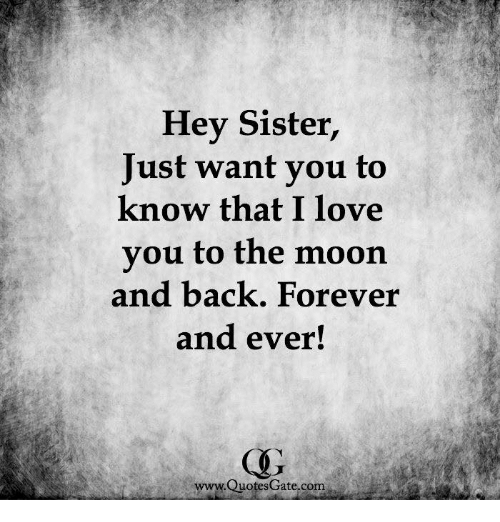 I Miss You To The Moon And Back Quotes: Hey Sister Just Want You To Know That I Love You To The