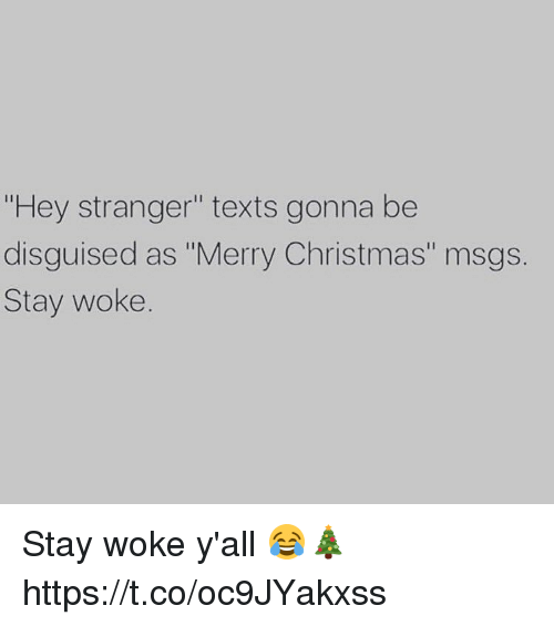 """Christmas, Memes, and Merry Christmas: """"Hey stranger"""" texts gonna be  disguised as """"Merry Christmas"""" msgs.  Stay woke. Stay woke y'all 😂🎄 https://t.co/oc9JYakxss"""