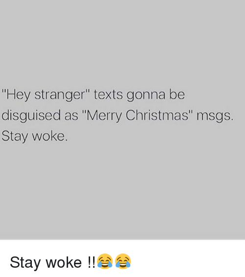 """Christmas, Funny, and Merry Christmas: """"Hey stranger"""" texts gonna be  disguised as """"Merry Christmas"""" msgs.  Stay woke. Stay woke !!😂😂"""