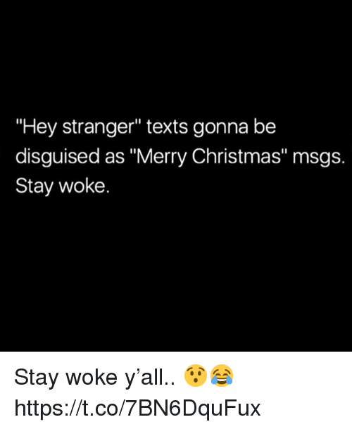 "stay woke: ""Hey stranger"" texts gonna be  disguised as ""Merry Christmas"" msgs.  Stay woke. Stay woke y'all.. 😯😂 https://t.co/7BN6DquFux"