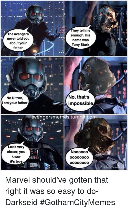ultron: hey tell me  The avengers  enough, his  never told you  name was  about your  Tony Stark  father  No, that's  No Ultron  I am your father  impossible  avengers Stumb  com  Sme  Look very  closer, you  know  it's true  CLL Marvel should've gotten that right it was so easy to do- DarkseidΩ #GothamCityMemes