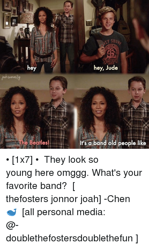 Jonnor: hey  The Beatles ll  hey, Jude  It's a band old people like • [1x7] • ⠀⠀⠀⠀⠀⠀⠀⠀⠀ They look so young here omggg. What's your favorite band? ⠀⠀⠀⠀⠀⠀⠀⠀⠀ [ thefosters jonnor joah] -Chen 🐋 ⠀⠀⠀⠀⠀⠀⠀⠀⠀ [all personal media: @-doublethefostersdoublethefun ]