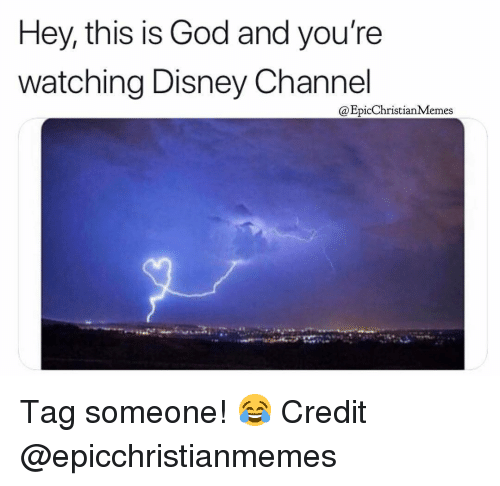 Disney Channel: Hey, this is God and you're  watching Disney Channel  @EpicChristianMemes Tag someone! 😂 Credit @epicchristianmemes