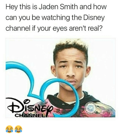 Jaden Smith, Memes, and Disney Channel: Hey this is Jaden Smith and how  can you be watching the Disney  channel if your eyes aren't real?  ISNE  NELL 😂😂
