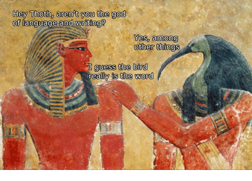 God, Guess, and Word: Hey Thoth, aren't you the god  of language and writing?  Yes, among  other things  guess the bird  reall  is the word
