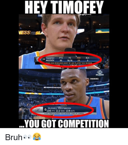 Bruh, Memes, and Russell Westbrook: HEY TIMOFEY  ESS  ETIMOFEY PTS  25 MozGOv  FG  ER-HIGH REBOUNGS IMGST SY ANY PLAYER THIS SEASON  RUSSELL WESTBROOK  136 PTS 112 REBS 118 ASTS  YOU GOT COMPETITION Bruh👀😂
