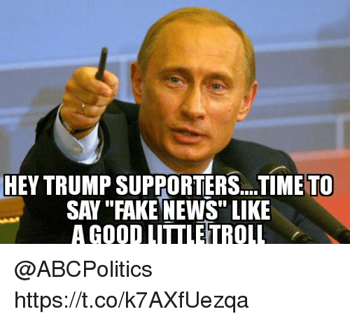 """Fake, Memes, and News: HEY  TRUMP SUPPORTERS...TIME TO  SAY """"FAKE NEWS"""" LIKE  A GOOD LITTLETROLL @ABCPolitics  https://t.co/k7AXfUezqa"""