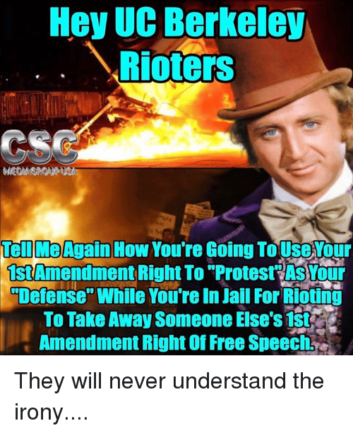 """UC Berkeley: Hey UC Berkeley  Rioters  Tell Me Again  How You're Going Tousevour  Right To Protest our  """"Defense"""" While You're In Jail For Rioting  To Take Away Someone Else's 1st  Amendment Right Of Free Speech They will never understand the irony...."""