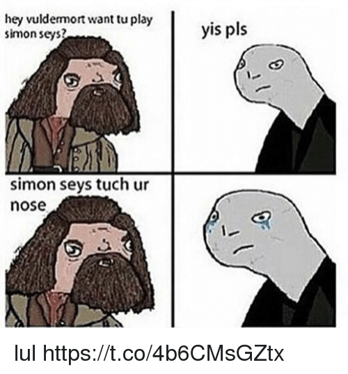 Memes, 🤖, and Play: hey vuldermort want tu play  simon seys?  yis pls  simon seys tuch ur  nose lul https://t.co/4b6CMsGZtx