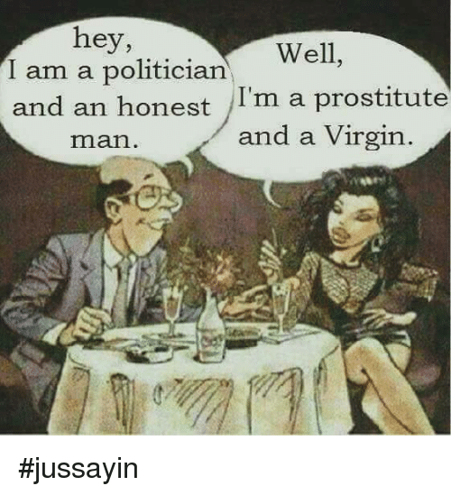 prostitutes: hey,  Well,  I am a politician  and an honest I'm a prostitute  and a Virgin  rman. #jussayin