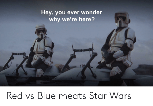Red vs. Blue: Hey, you ever wonder  why we're here? Red vs Blue meats Star Wars