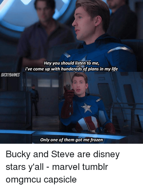Frozenness: Hey you should listen to me  i've come up with hundereds of plans in my life  BXCKYBARNES  Only one of them got me frozen Bucky and Steve are disney stars y'all - marvel tumblr omgmcu capsicle