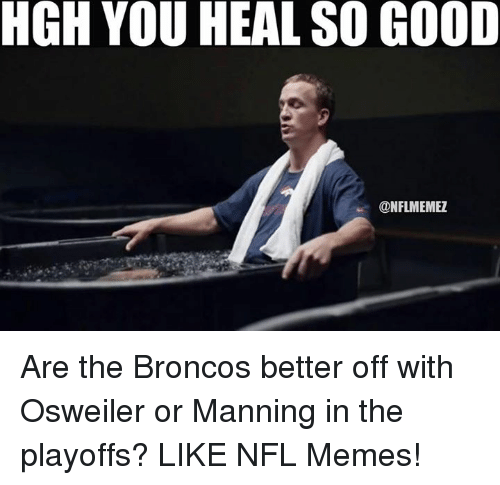 Osweiler: HGH YOU HEAL SO GOOD  CONFLMEMEZ Are the Broncos better off with Osweiler or Manning in the playoffs? LIKE NFL Memes!