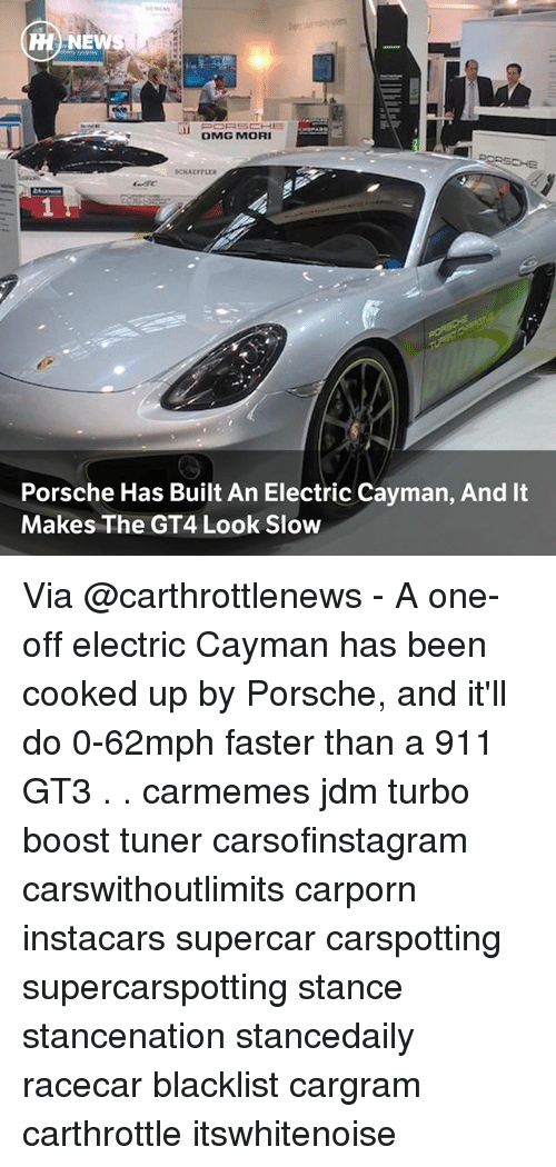 Memes, News, and Porsche: HH NEWS  DMG MORI  Porsche Has Built An Electric Cayman, And It  Makes The GT4 Look Slow Via @carthrottlenews - A one-off electric Cayman has been cooked up by Porsche, and it'll do 0-62mph faster than a 911 GT3 . . carmemes jdm turbo boost tuner carsofinstagram carswithoutlimits carporn instacars supercar carspotting supercarspotting stance stancenation stancedaily racecar blacklist cargram carthrottle itswhitenoise