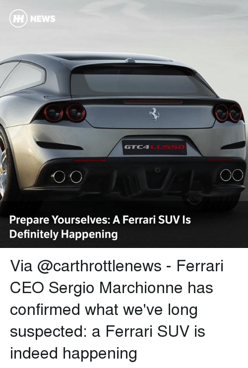 Definitely, Ferrari, and Memes: HH) NEWS  GTC4  Prepare Yourselves: A Ferrari SUV Is  Definitely Happening Via @carthrottlenews - Ferrari CEO Sergio Marchionne has confirmed what we've long suspected: a Ferrari SUV is indeed happening