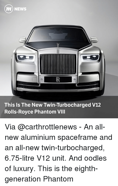 v12: HH) NEWS  This Is The New Twin-Turbocharged V12  Rolls-Royce Phantom VIII Via @carthrottlenews - An all-new aluminium spaceframe and an all-new twin-turbocharged, 6.75-litre V12 unit. And oodles of luxury. This is the eighth-generation Phantom