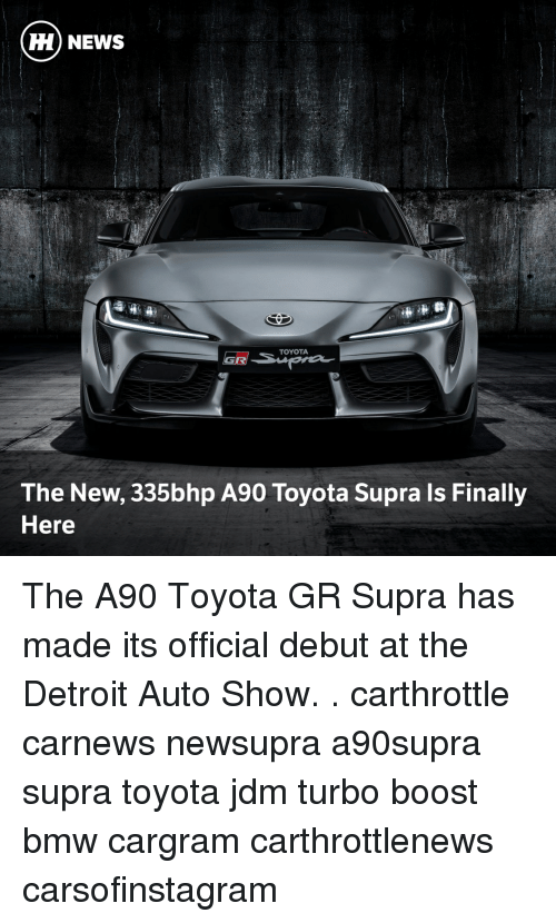 supra: HH) NEWS  TOYOTA  The New, 335bhp A90 Toyota Supra Is Finally  Here The A90 Toyota GR Supra has made its official debut at the Detroit Auto Show. . carthrottle carnews newsupra a90supra supra toyota jdm turbo boost bmw cargram carthrottlenews carsofinstagram