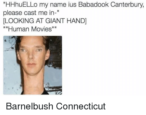 "Movies, Connecticut, and Giant: HHhuELLo my name ius Babadook Canterbury,  please cast me in  LOOKING AT GIANT HAND  """"Human Movies' Barnelbush Connecticut"