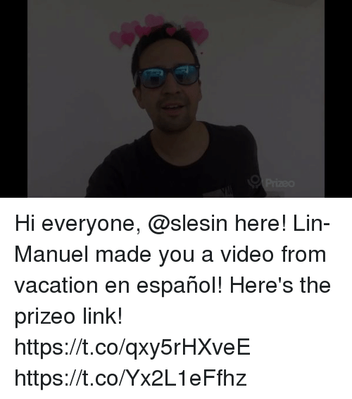 Memes, Link, and Vacation: Hi everyone, @slesin here! Lin-Manuel made you a video from vacation en español! Here's the prizeo link! https://t.co/qxy5rHXveE https://t.co/Yx2L1eFfhz