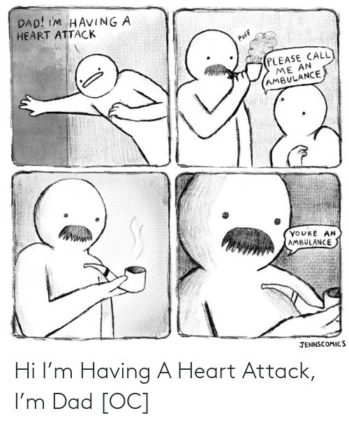 attack: Hi I'm Having A Heart Attack, I'm Dad [OC]