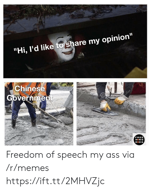"""My Opinion: """"Hi, I'd like to share my opinion""""  Chinese  Government  ime  dren  FREE  H N G  кeOG, Freedom of speech my ass via /r/memes https://ift.tt/2MHVZjc"""