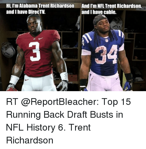 Nfl, Run, and DirecTV: Hi Im Alabama Trent Richardson And Im NFL Trent Richardson,  and I have DirecTV.  and I have cable. RT @ReportBIeacher: Top 15 Running Back Draft Busts in NFL History 6. Trent Richardson