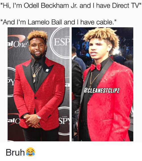 "Being Alone, Bruh, and Memes: ""Hi, I'm Odell Beckham Jr. and I have Direct TV""  And I'm Lamelo Ball and I have cable.""  ""And I'm Lamelo Ball and I have cable,'  TH  alOne  ESP  CLEANESTCLIP  TTH  al  SPY Bruh😂"