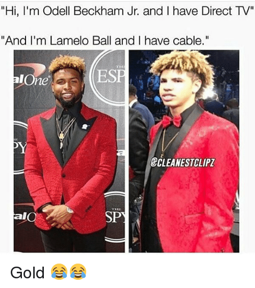 "Memes, Odell Beckham Jr., and Direct Tv: ""Hi, I'm Odell Beckham Jr. and I have Direct TV""  ""And I'm Lamelo Ball and I have cable.""  TH  al  One  ESP  CLEANESTCLIPZ  al  SPY Gold 😂😂"