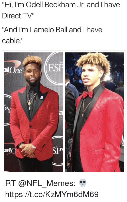 """Being Alone, Football, and Memes: """"Hi, I'm Odell Beckham Jr. and I have  Direct TV""""  """"And I'm Lamelo Ball and I have  cable.""""  THE  alOne  THE  alO  SP RT @NFL_Memes: 💀 https://t.co/KzMYm6dM69"""