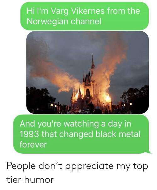 varg vikernes: Hi I'm Varg Vikernes from the  Norwegian channel  And you're watching a day in  1993 that changed black metal  forever People don't appreciate my top tier humor