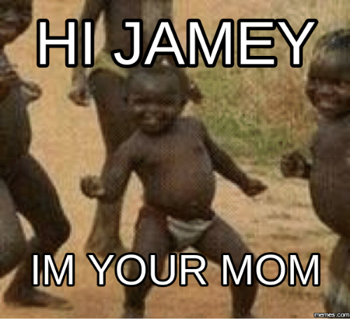 hi jamey im your mom memes com 16248945 hi jamey im your mom memes com mom meme on sizzle