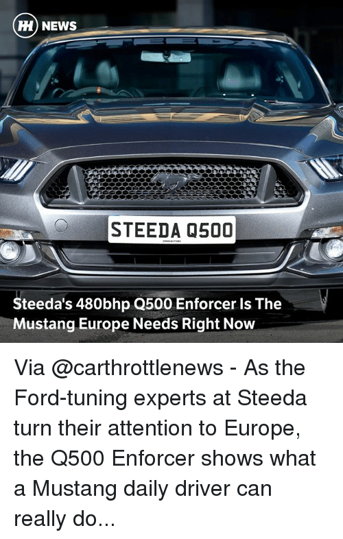 tuning: Hi) NEWS  STEEDA 0500  Steeda's 480bhp Q500 Enforcer Is The  Mustang Europe Needs Right Now Via @carthrottlenews - As the Ford-tuning experts at Steeda turn their attention to Europe, the Q500 Enforcer shows what a Mustang daily driver can really do...