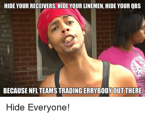 NFL: HIDE YOUR RECEIVERS, HIDE YOUR LINEMEN, HIDE YOUR QBS  MES  NF  BECAUSE NFL TEAMS TRADINGERRYBODY OUT THERE Hide Everyone!