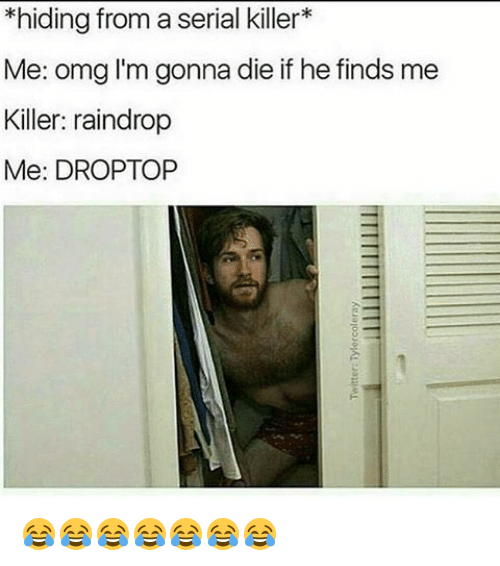 hiding from a serial killer me omg im gonna die 10324090 🔥 25 best memes about raindrop raindrop memes