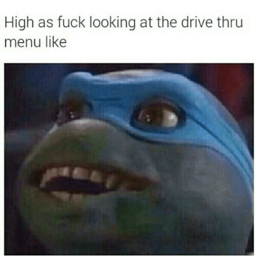 Drived: High as fuck looking at the drive thru  menu like