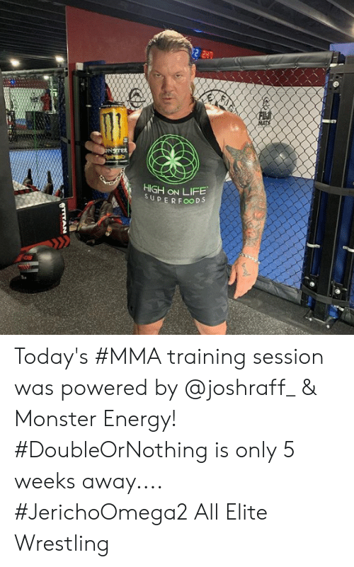 MMA: HIGH ON LIFE  SUPERFOoDS Today's #MMA training session was powered by @joshraff_ & Monster Energy! #DoubleOrNothing is only 5 weeks away.... #JerichoOmega2 All Elite Wrestling