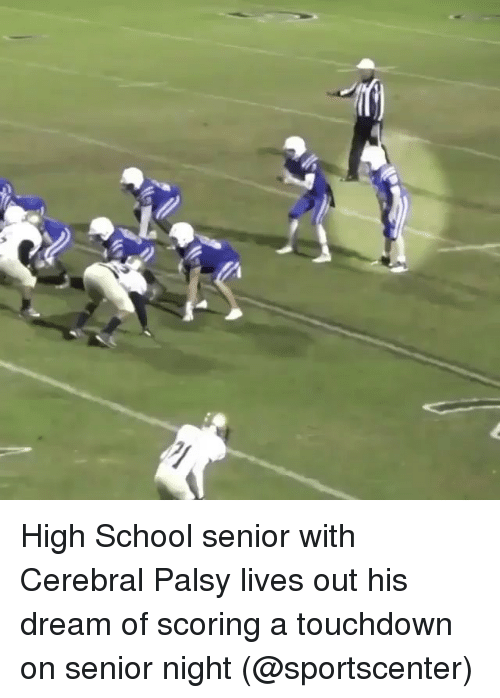 Memes, School, and SportsCenter: High School senior with Cerebral Palsy lives out his dream of scoring a touchdown on senior night (@sportscenter)