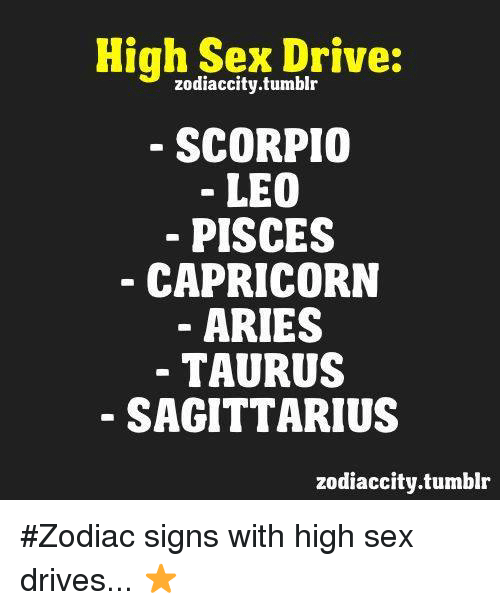 zodiac city: High Sex Drive:  zodiac city.tumblr  SCORPIO  LEO  PISCES  CAPRICORN  ARIES  TAURUS  SAGITTARIUS  zodiaccity.tumblr #Zodiac signs with high sex drives... ⭐