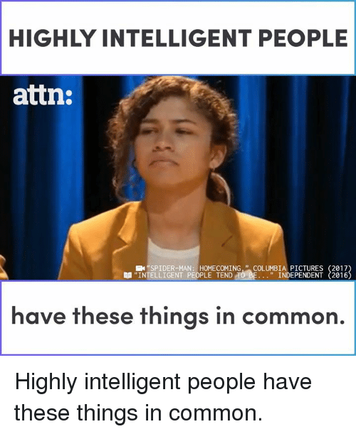 """Memes, Columbia, and Common: HIGHLY INTELLIGENT PEOPLE  attn:  E""""SPIDER-MAN: HOMECOMING, """" COLUMBIA PICTURES (2017  INDEPENDENT (2016  單""""INTELLIGENT PEOPLE TEND  have these things in common. Highly intelligent people have these things in common."""